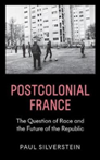 Postcolonial France Race, Islam, and the Future of the Republic