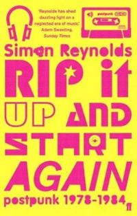 Rip it Up and Start Again Postpunk 1978-1984
