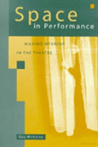 Space in Performance Making Meaning in the Theatre