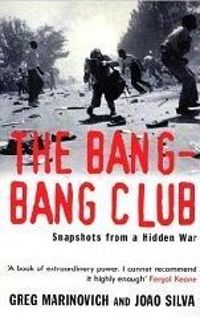 The Bang-Bang Club: Snapshots from a Hidden War
