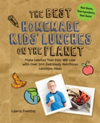The Best Homemade Kids' Lunches on the Planet More Than 200 Deliciously Nutritious Meal Ideas for Kids' Lunches