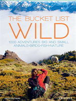 The Bucket List: Wildlife 1,000 Beautiful Places to See Animals, Birds, and Fish
