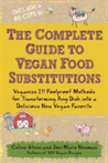 The Complete Guide to Vegan Food Substitutions Foolproof Methods for Transforming Any Dish into a Delicious New Vegan Favorite