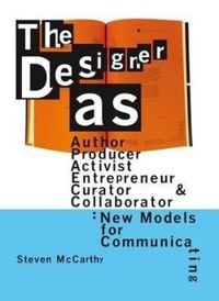 The Designer As Author, Producer, Activist, Entrepeneur, Curator, and Collaborator: New Models for Communicating
