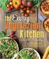 The Easy Vegetarian Kitchen 50 Classic Recipes with Seasonal Variations for Hundreds of Fast, Delicious Plant-Based Meals
