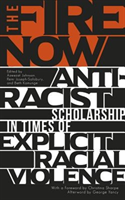 The Fire Now Anti-Racist Scholarship in Times of Explicit Racial Violence
