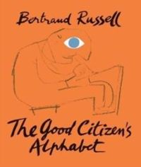 The Good Citizen's Alphabet by Bertrand Russell and Franciszka Themerson
