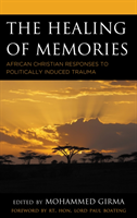 The Healing of Memories African Christian Responses to Politically Induced Trauma