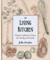 The Living Kitchen Organic Vegetarian Cooking for Family and Friends