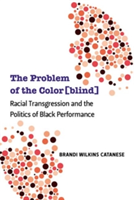 The Problem of the Color(blind) Racial Transgression and the Politics of Black Performance