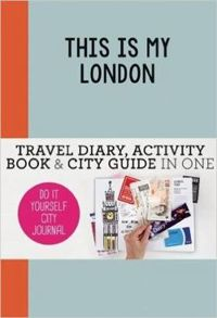 This is my London: Travel Diary, Activity Book & City Guide in One (Do-It-Yourself City Journal)