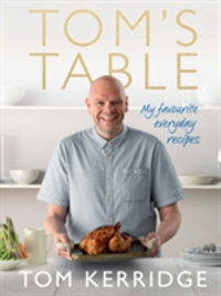 Tom's Table My Favourite Everyday Recipes