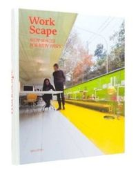 Workscape: New Spaces for New Work [Illustrated]