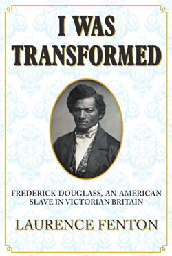 'I Was Transformed' Frederick Douglass An American Slave in Victorian Britain