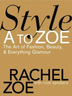 Style A To Zoe The Art of Fashion, Beauty, and Everything Glamour