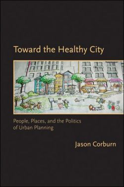 Toward the Healthy City.  People, Places, and the Politics of Urban Planning